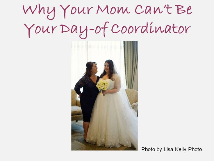 If Momma Ain't Happy, Ain't Nobody Happy (or, Why Your Mom Can't Be Your Day-of Coordinator)
