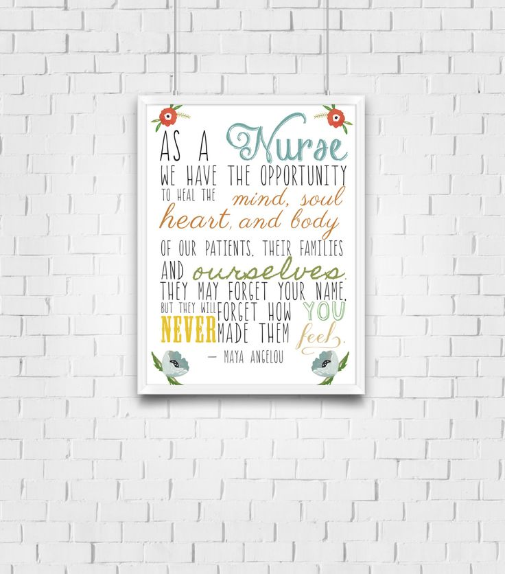 Maya Angelou Quote - Nursing Print - Gift for nurses - Healthcare workers gift by MaybeSparrowPrints on Etsy https://www.etsy.com/listing/162210098/maya-angelou-quote-nursing-print-gift