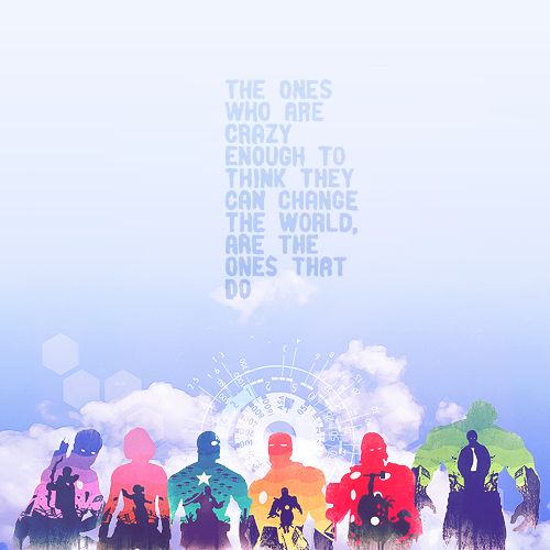 The ones who are crazy enough to think they can change the world, are the ones that do. #Avengers