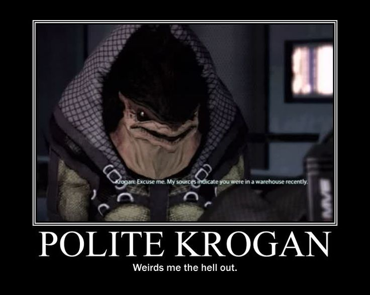 """Yass omg when this happened the first time I'm like """"this has to be a joke right? He's gonna head butt me or something. I just know it.""""  we have even stereotyped krogan!"""