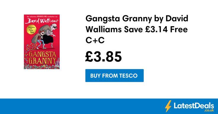 Gangsta Granny by David Walliams Save £3.14 Free C+C, £3.85 at Tesco