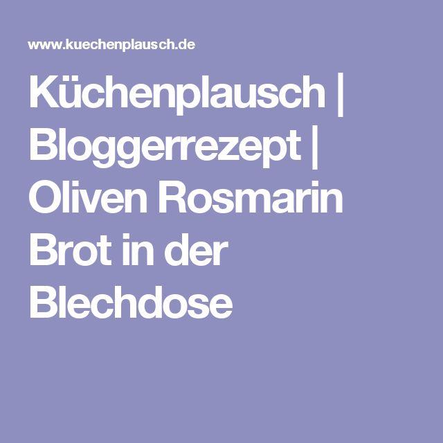 Küchenplausch | Bloggerrezept | Oliven Rosmarin Brot in der Blechdose