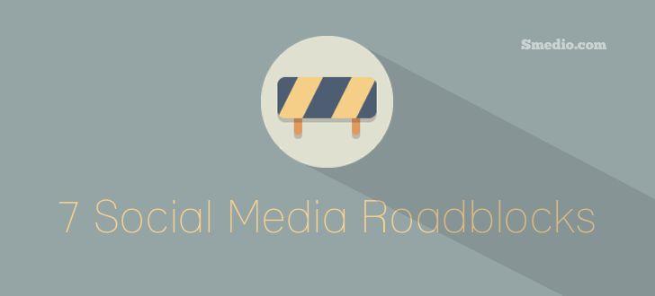 7 Roadblocks to a Successful Social Media Campaign