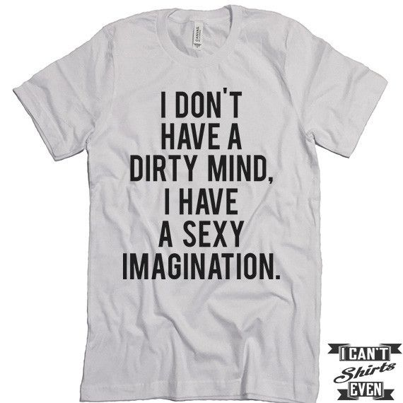 I Don't Have Dirty Mind I Have Sexy Imagination T shirt. Funny Tee. Customized T-shirt. Party Shirt.