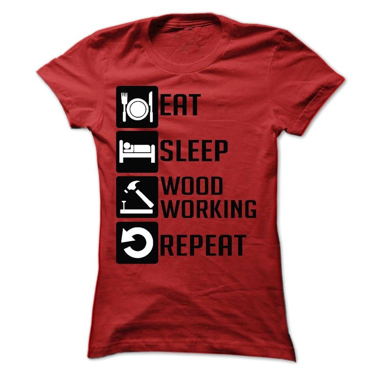 Eat Sleep Wood working and Repeat - Limited Edition, Order HERE ==> https://www.sunfrog.com/Sports/Eat-Sleep-Wood-working-and-Repeat--Limited-Edition-Ladies.html?41088 #fitnesslovers