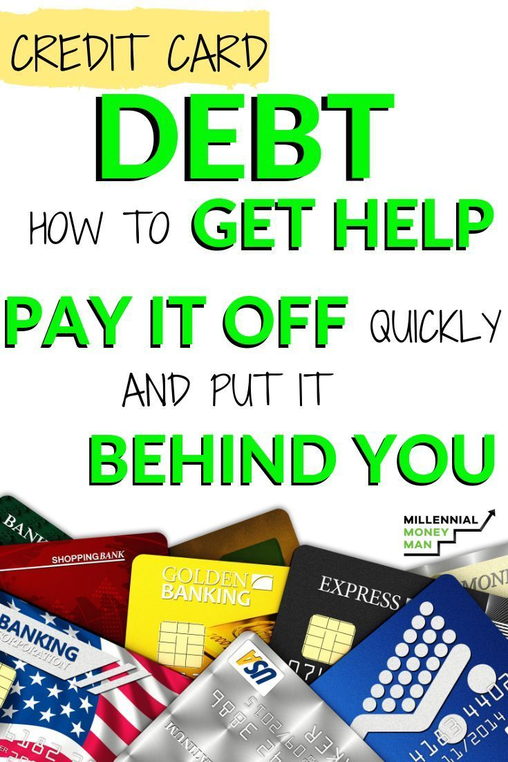 Credit Card Debt How To Get Help Pay It Off Quickly And Put It
