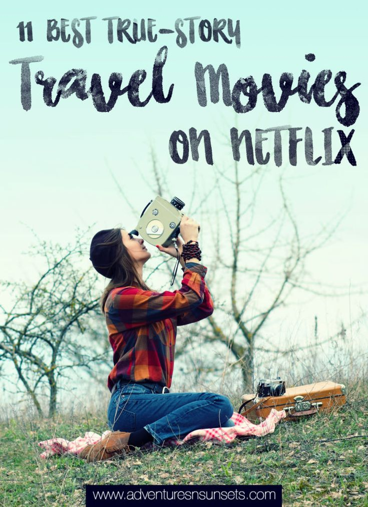 11 best travel movies on netflix that are based on true