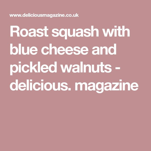Roast squash with blue cheese and pickled walnuts - delicious. magazine