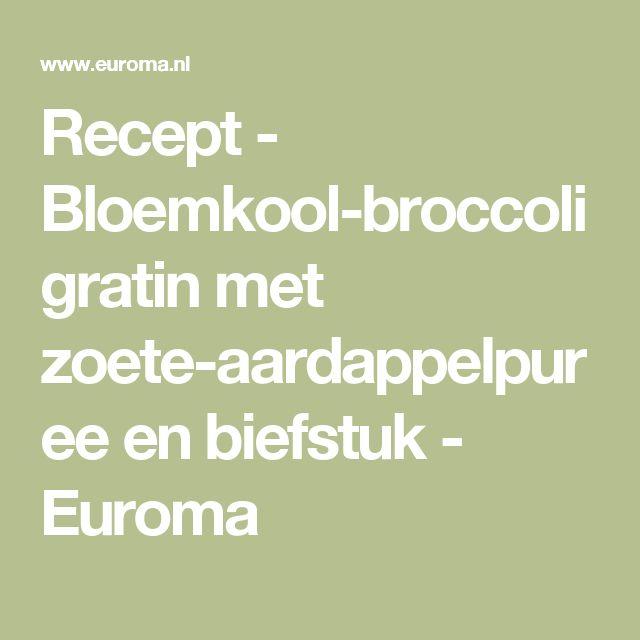Recept - Bloemkool-broccoligratin met zoete-aardappelpuree en biefstuk - Euroma