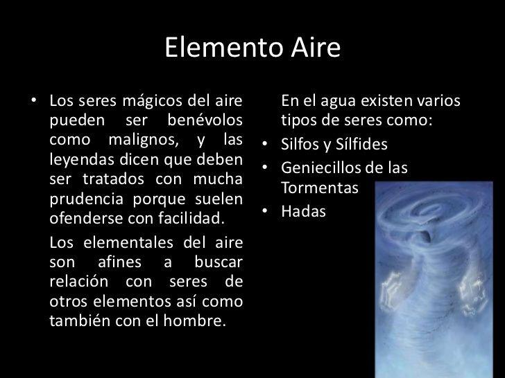 Elemento Aire• Los seres mágicos del aire     En el agua existen varios  pueden ser benévolos           tipos de seres com...
