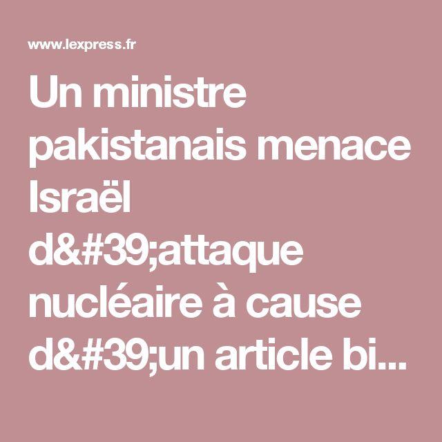 Un ministre pakistanais menace Israël d'attaque nucléaire à cause d'un article bidon - L'Express