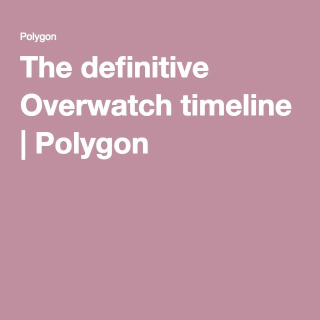 The definitive Overwatch timeline | Polygon