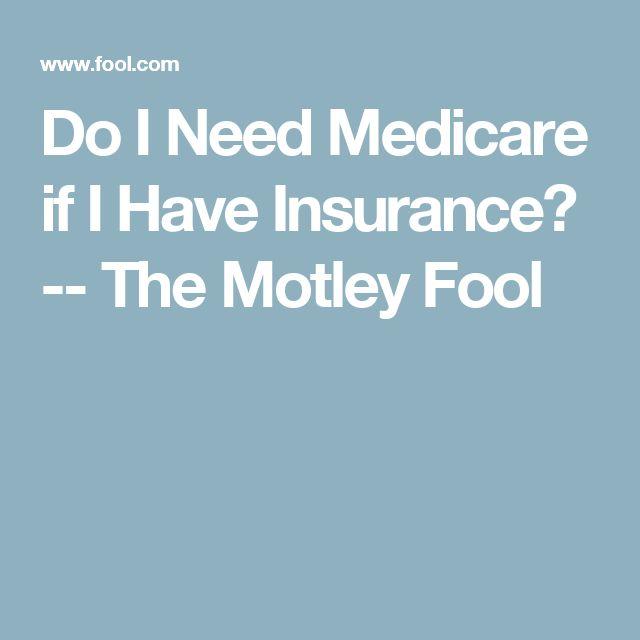 Do I Need Medicare if I Have Insurance? -- The Motley Fool