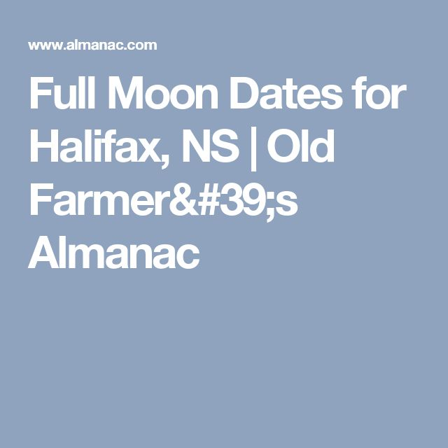 Full Moon Dates for Halifax, NS | Old Farmer's Almanac