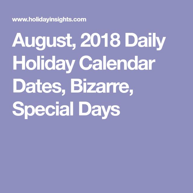 August, 2018 Daily Holiday Calendar Dates, Bizarre, Special Days
