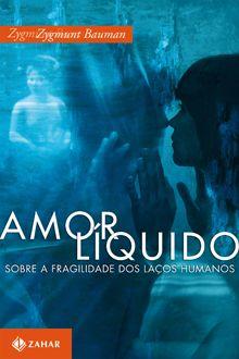 Amor líquido Sobre a fragilidade dos laços humanos Zygmunt Bauman
