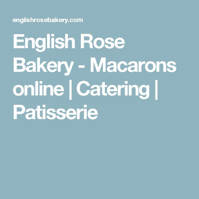 English Rose Bakery - Macarons online | Catering | Patisserie