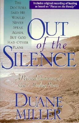Out of the Silence by Duane Miller. The doctors said he would never speak again, but God had other ideas.