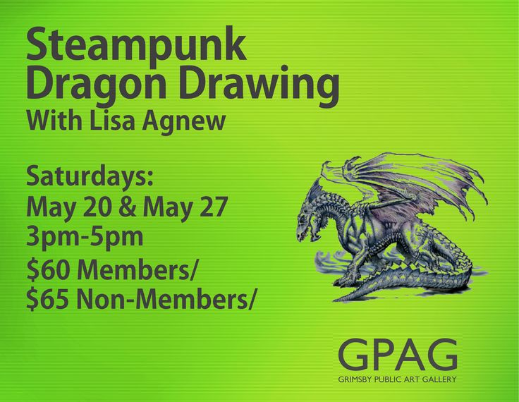 STEAMPUNK DRAGON DRAWING With Lisa Agnew Ages 8-12 Saturdays: May 20 & May 27 3pm-5pm 2 Sessions $60 Members/$65 Non-Members  Explore the world of gadgets, gears, goggles, scales, wings, teeth and tails while learning basic drawing techniques to create your very own bio-mechanical dragon.