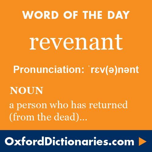 revenant (noun): A person who has returned, especially supposedly from the dead. Word of the Day for 28 February 2016. #WOTD #WordoftheDay #revenant