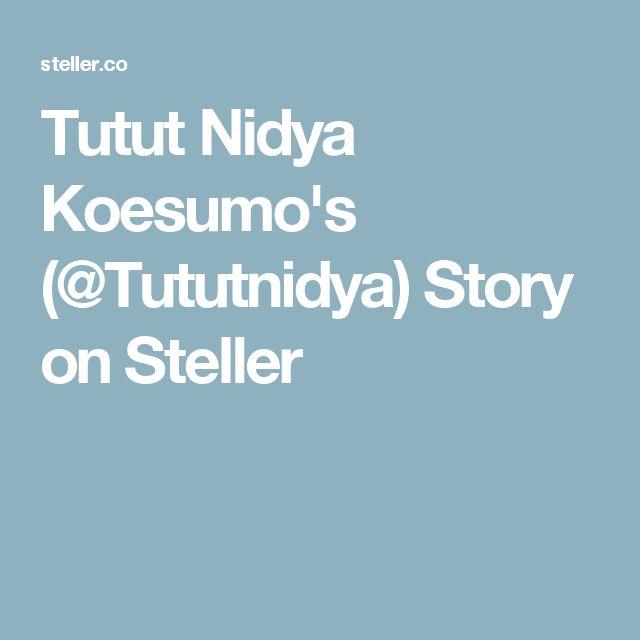 Tutut Nidya Koesumo's (@Tututnidya) Story on Steller