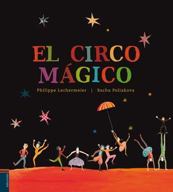 El circo mágico es un álbum ilustrado editado por Edelvives. El autor del cuento es Philippe Lechermeier, quien cuenta con las ilustraciones de Sacha Poliakova para dar color a su historia. Un libro bellísimo, exponente de lo mejor de la literatura infantil y juvenil.