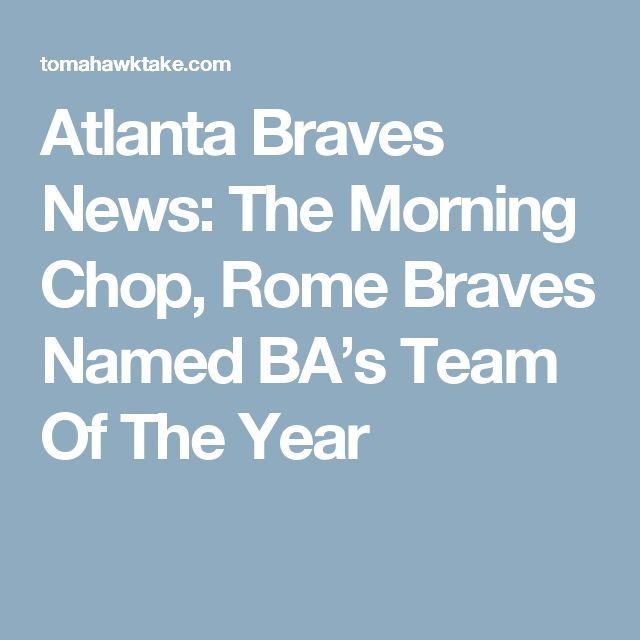 Atlanta Braves News: The Morning Chop, Rome Braves Named BA's Team Of The Year