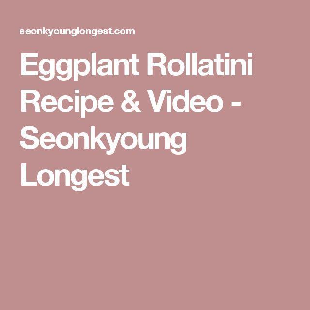 Eggplant Rollatini Recipe & Video - Seonkyoung Longest