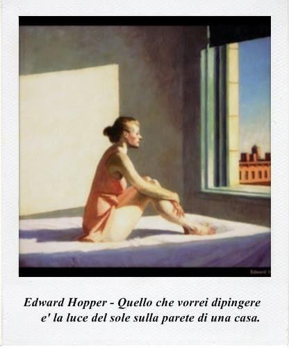 Edward Hopper // Quello che vorrei dipingere è la luce del sole sulla parete di una casa #quotes