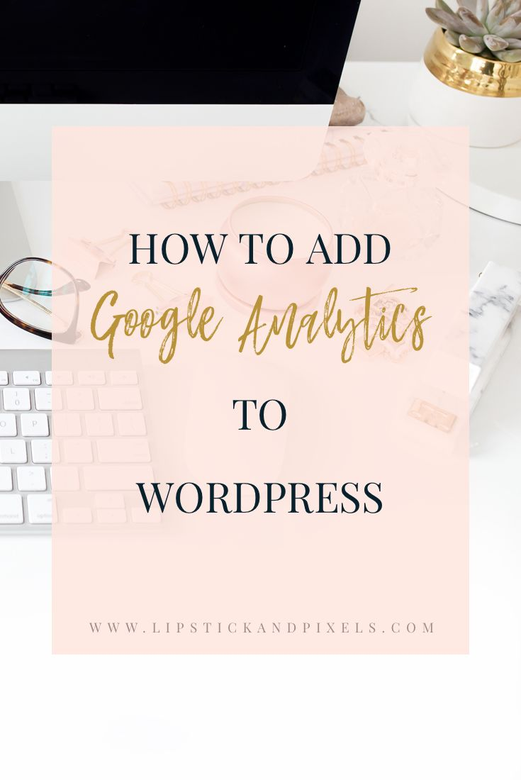 How to add Google Analytics to Wordpress | Wordpress tips | Wordpress tutorials | Wordpress for bloggers