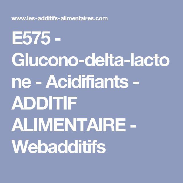 E575 - Glucono-delta-lactone - Acidifiants - ADDITIF ALIMENTAIRE - Webadditifs