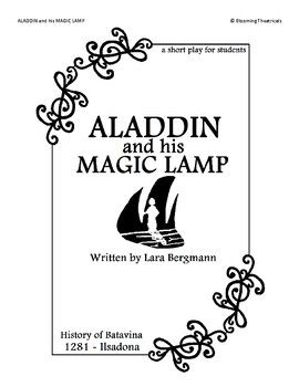 ALADDIN AND HIS MAGIC LAMP A short play for students. Written by Lara Bergmann Download the PREVIEW for a free sample scene! Features 11 characters, with possibilities to add extra. Full of easter-eggs and added character depth for both Children and Adults, 'ALADDIN' will make a wonderful addition to any classroom!