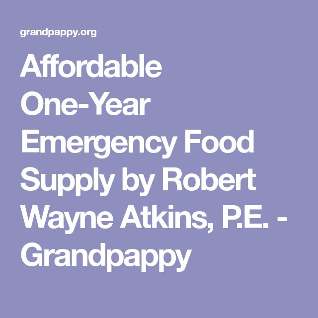Affordable One-Year Emergency Food Supply by Robert Wayne Atkins, P.E. - Grandpappy