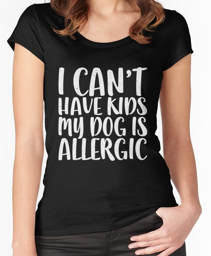 4a7b701d I Can't Have Kids My Dog Is Allergic Women's Fitted Scoop T-Shirt