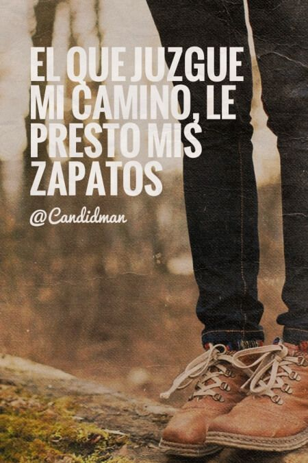 """""""El que juzgue mi #Camino, le presto mis #Zapatos"""". @candidman #Frases #Reflexion"""
