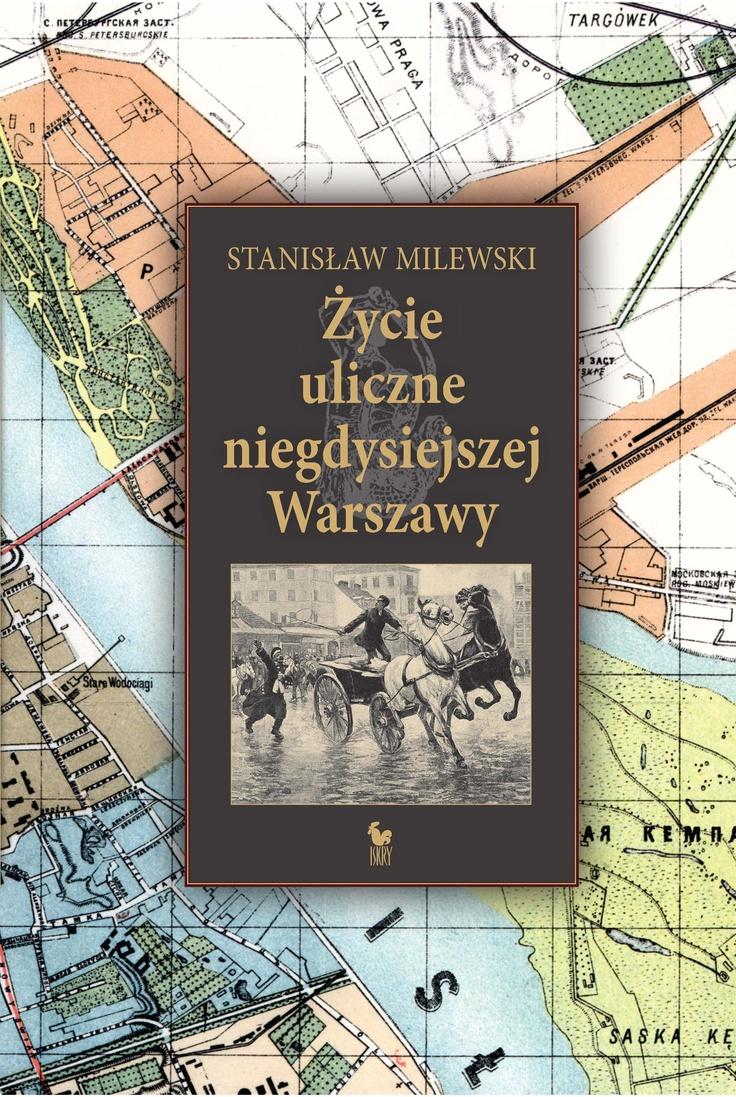 """""""Życie uliczne niegdysiejszej Warszawy"""" Stanisław Milewski Cover by Andrzej Barecki Published by Wydawnictwo Iskry 2013"""