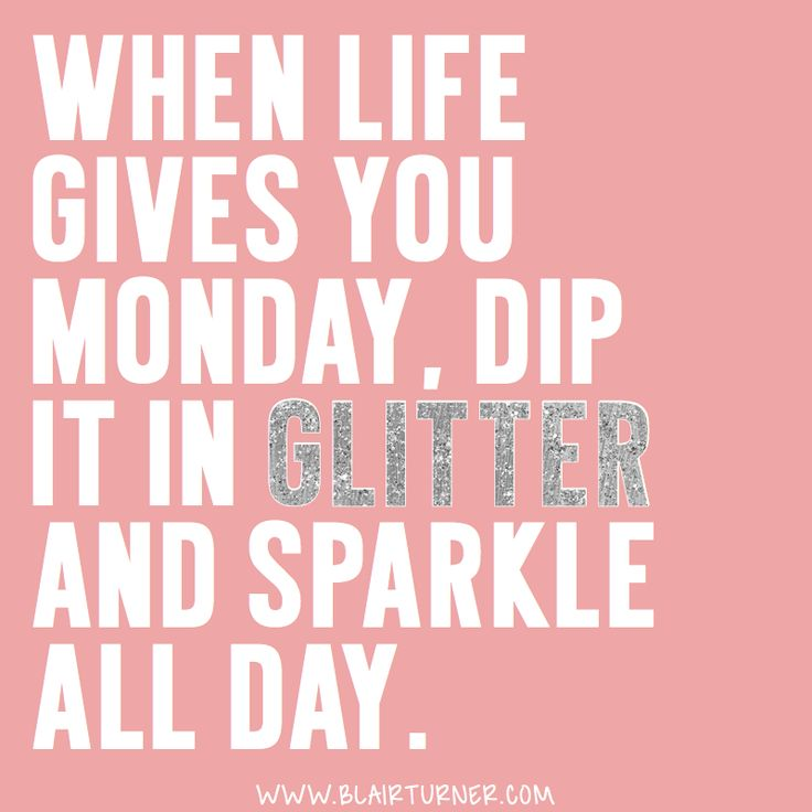 Inspirational Day Quotes: When Life Gives You Monday, Dip It In Glitter And Sparkle
