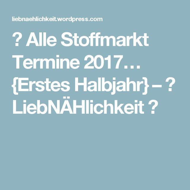 👛 Alle Stoffmarkt Termine 2017… {Erstes Halbjahr} – 🍄 LiebNÄHlichkeit 🍄