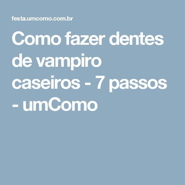 Como fazer dentes de vampiro caseiros - 7 passos - umComo