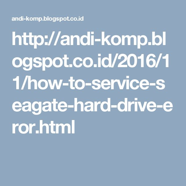 http://andi-komp.blogspot.co.id/2016/11/how-to-service-seagate-hard-drive-eror.html