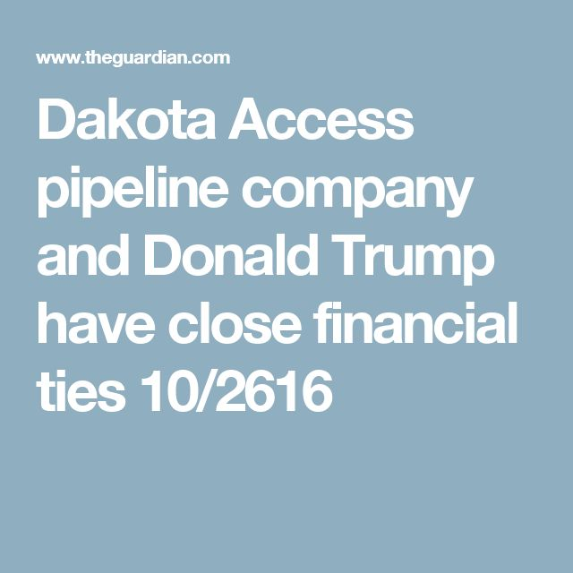 Dakota Access pipeline company and Donald Trump have close financial ties 10/2616
