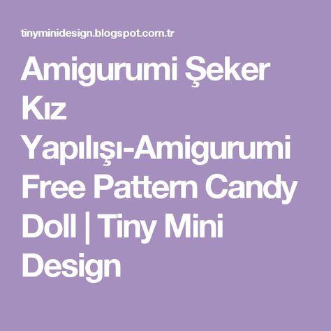 Amigurumi Şeker Kız Yapılışı-Amigurumi Free Pattern Candy Doll                    Tiny Mini Design