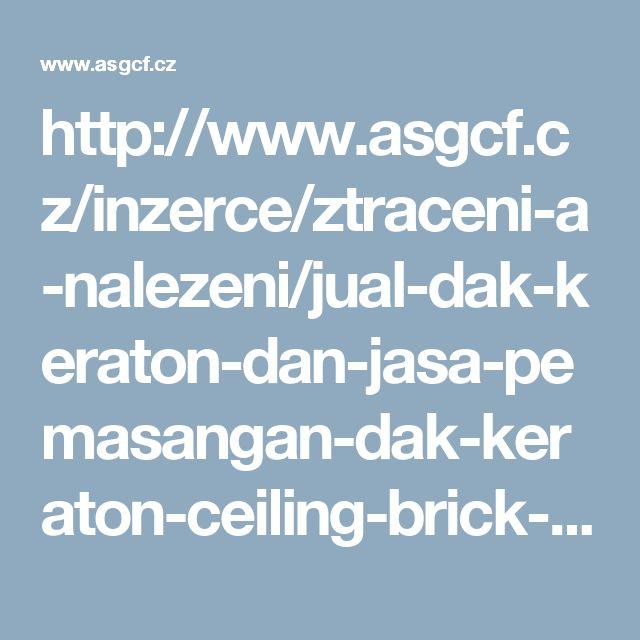 http://www.asgcf.cz/inzerce/ztraceni-a-nalezeni/jual-dak-keraton-dan-jasa-pemasangan-dak-keraton-ceiling-brick-keramik-komposit-beton.html