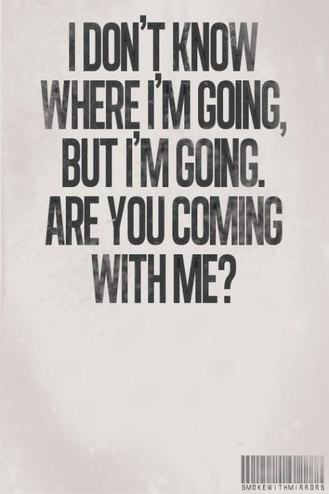 I don't know where I'm going, but I'm going. Are you coming with me? #travel