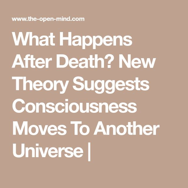 What Happens After Death? New Theory Suggests Consciousness Moves To Another Universe |