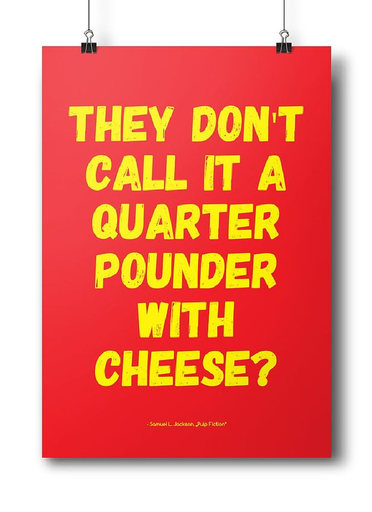 "Movie quotes series: ""Thay don't call it a quarter pounder with cheese?"" - Samuel L. Jackson, Pulp Fiction"