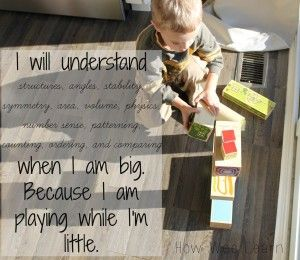 I will understand when I am big because I am playing while I'm little