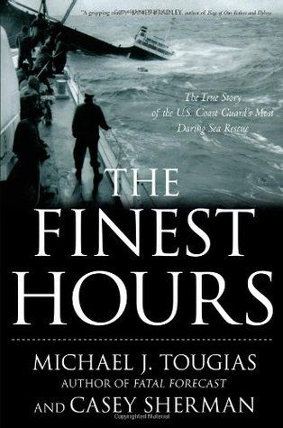 The Finest Hours: The True Story of the U.S. Coast Guard's Most Daring Sea Rescue by Michael J. Tougias and Casey Sherman - Coast Guard; sea adventure; suspense; survival