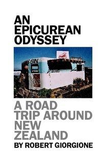 An Epicurean Odyssey: A Road Trip Around New Zealand / Robert Giorgione