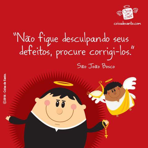 """""""Não fique desculpando seus defeitos, procure corrigi-los."""" (São João Bosco)  Conheça o Coisa de Santo e ajude-nos a evangelizar com amor e criatividade."""